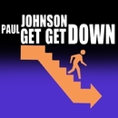 Get Get Down/Paul Johnson
