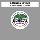 K'nowhere To Run/Extended Mirror