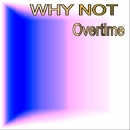 Overtime/Why Not