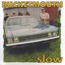 Slow/Bucketmouth