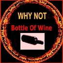 Bottle of Wine/Why Not
