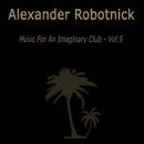 Music for an Imaginary Club VOL 5/Alexander Robotnick