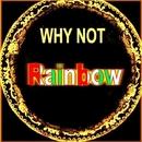 Rainbow/Why Not
