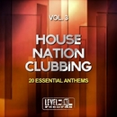 House Nation Clubbing, Vol. 3 (20 Essential Anthems)/Soulstatic & Sugar Freak & Nicole & Sacchi & Durante & 2Black & 3 Elements & Mondonovo & Southern Renx & Great Exuma & Mavel & Lys & Josemar Tribal Project & Ghazali & Danny J Crash & Groove Juice & Funkadiba & Mood Movers