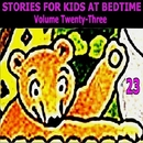 Stories for Kids at Bedtime Vol. 23/Stories for Kids at Bedtime