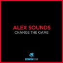 Change The Game/Alex Sounds