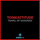 Travel Of Darkness/Tonikattitude