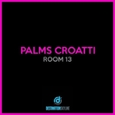 Room 13/Palms Croatti