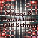 Old School/Xilexy & Pasha Line