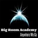Anywhere We Go/Big Room Academy