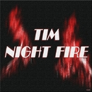Nigt Fire/Tim