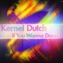 If You Wanna Dance/Kernel Dutch