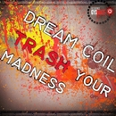 Trash Your Madness/Dream Coil