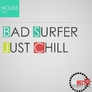 Just Chill/Bad Surfer
