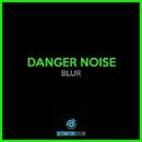 Blur/Danger Noise