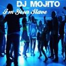 I'm Your Slave/Dj Mojito