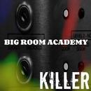 Killer/Big Room Academy