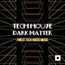Tech House Dark Matter (Finest Tech House Music)/Silvina Romero & Joseph Mancino & Cristian Severi & Laurent Grant