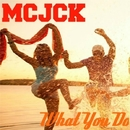 What You Do/Philippe Vesic & MCJCK