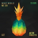 What Would We Do/Diamn