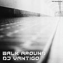 Walk Around/DJ Vantigo