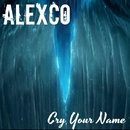 Cry Your Name/Alexco