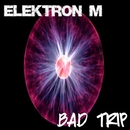 Bad Trip/Elektron M