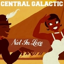 Not In Love/Galaxy/Central Galactic