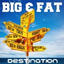 Destination/Fat/Big