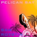 Pelican Bay/Sam Rotstin