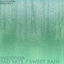Bad Fate / Sweet Rain/WadeFoker