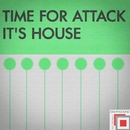 It's House/TIME FOR ATTACK
