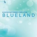Blueland Vol.1/Rainbow From Rain & Andrew Dream & Jean Luvia & ArcticA & Lord House & Lapa Andrey & Alex DJ Zeya pres. Legendum & AleX Xandr & John Le Vyke & Krasovskiy & Maharius & Sashoook & Smages & Zirrex