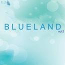 Blueland Vol.3/Anatoliy Popov & ElectroDan & Mike Splash & V.S.D. Project & Tim Sobolev & Foxt & Ed Prymon & Aleksey Shkurko & Ganner & Josslenn