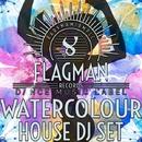 Watercolour House Dj Set/Dura & Oziriz & Flagman Djs