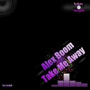 Take Me Away/Alex Boom
