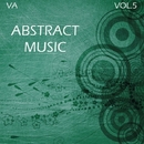 Abstract Music 5/Jequa & Baintermix & Soulway One & Anton Koroboff & Valentin & Flora & DJ Michael Trush & Gin Vinyla & Fleksi & Leonety & Gherman Maximoff