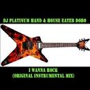 I Wanna Rock - Single/DJ Platinum Hand & House Eater Dobo