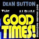 The Good Times/Dean Sutton