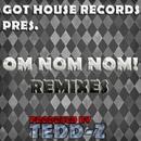 Om Nom Nom (Remixes)/Dj Rez & Tedd-Z & Paul Pritchard & Lego Set Go & Bdsm & Lorj