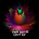 Ghost EP/Dark Matt3r