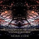 The Evolution Of Human Consciousness/Moris Code