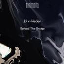 Behind The Bridge/John Haden