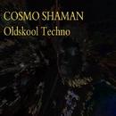 Oldskool Techno/Cosmo Shaman