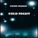 Cold Night/Cosmo Shaman