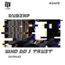 Who Do I Trust - Single/Dubzap