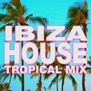 Ibiza House – Tropical Mix/DJ Remix Factory