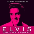 Elvis - Dance Party Megamix/Memphis Session Singers