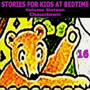 Stories for Kids At Bedtime Vol. 16/Stories for Kids at Bedtime
