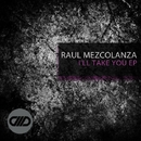 I'll Take You EP/Raul Mezcolanza
